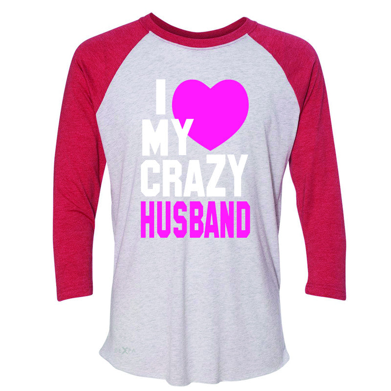 I Love My Crazy Husband 3/4 Sleevee Raglan Tee Couple Matching July 4th Tee - Zexpa Apparel - 2