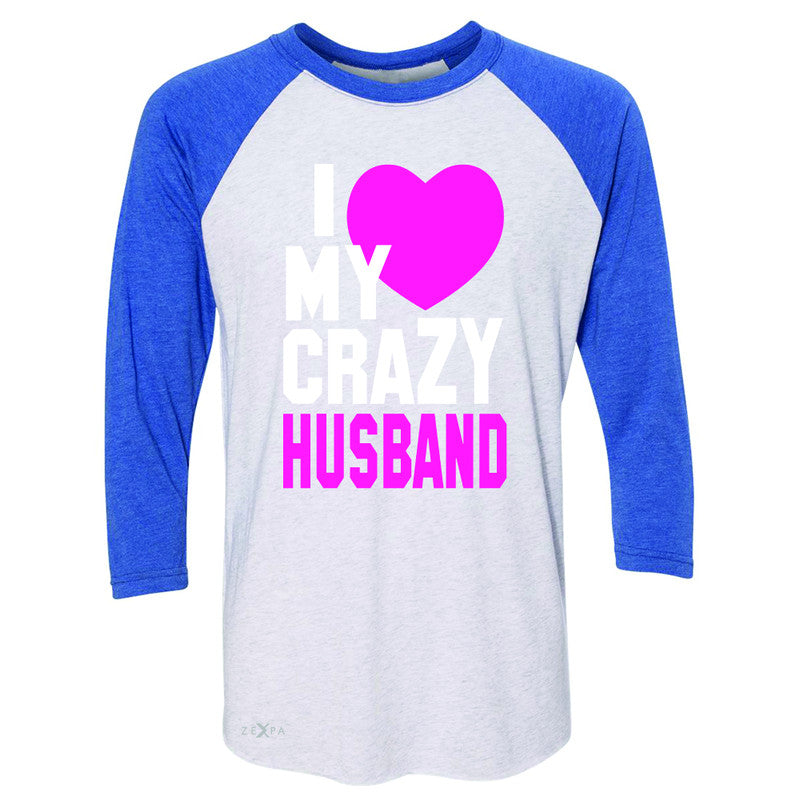I Love My Crazy Husband 3/4 Sleevee Raglan Tee Couple Matching July 4th Tee - Zexpa Apparel - 3