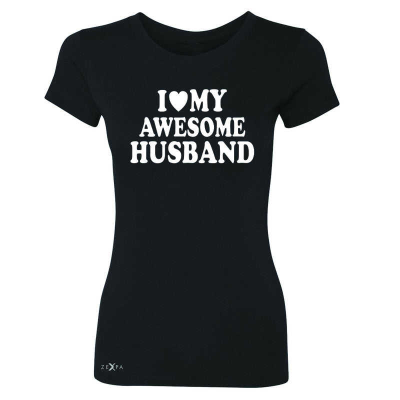 I Love My Awesome Husband Women's T-shirt Couple Matching Feb 14 Tee - Zexpa Apparel - 1