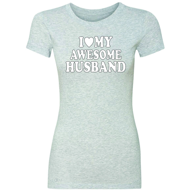 I Love My Awesome Husband Women's T-shirt Couple Matching Feb 14 Tee - Zexpa Apparel - 2