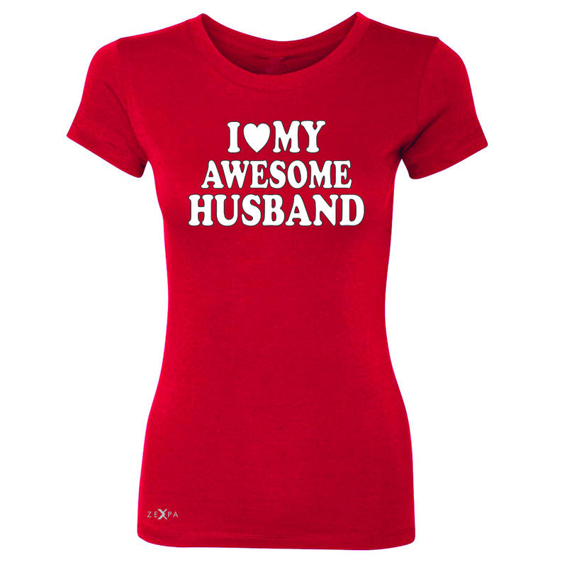 I Love My Awesome Husband Women's T-shirt Couple Matching Feb 14 Tee - Zexpa Apparel - 4