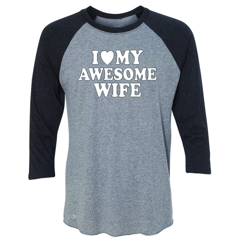 I Love My Awesome Wife 3/4 Sleevee Raglan Tee Couple Matching Feb 14 Tee - Zexpa Apparel - 1