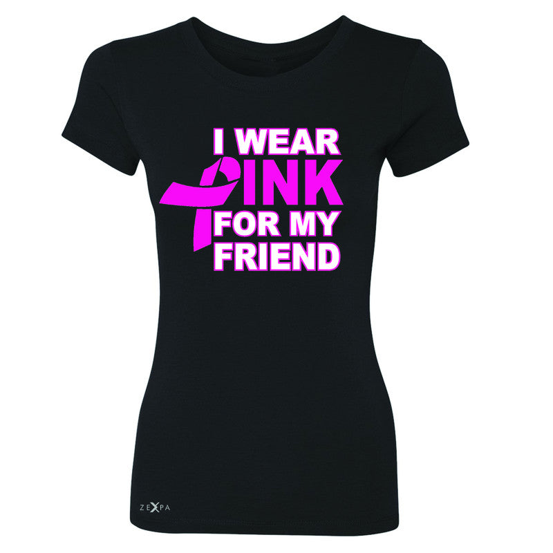 I Wear Pink For My Friend Women's T-shirt Breast Cancer Awareness Tee - Zexpa Apparel - 1