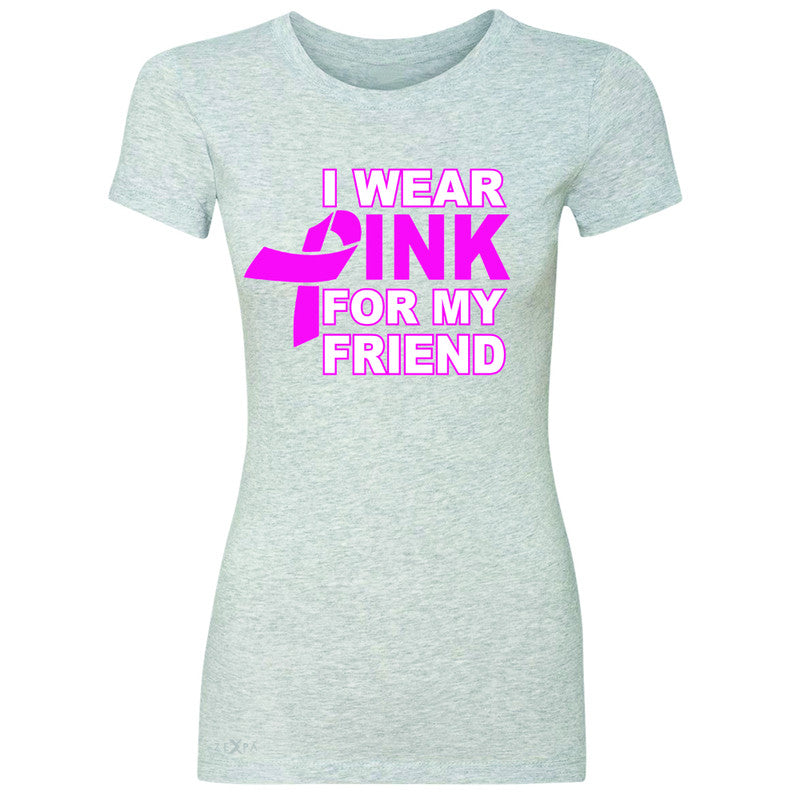 I Wear Pink For My Friend Women's T-shirt Breast Cancer Awareness Tee - Zexpa Apparel - 2