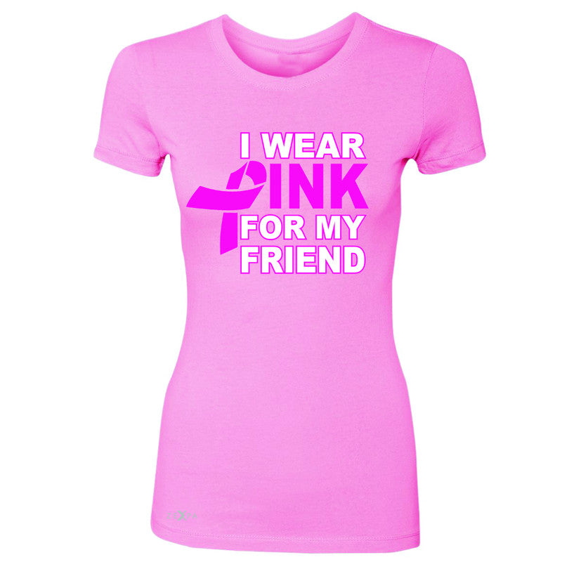 I Wear Pink For My Friend Women's T-shirt Breast Cancer Awareness Tee - Zexpa Apparel - 3
