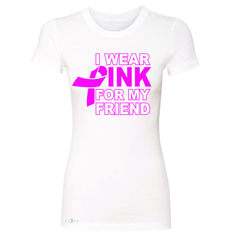I Wear Pink For My Friend Women's T-shirt Breast Cancer Awareness Tee - Zexpa Apparel - 5
