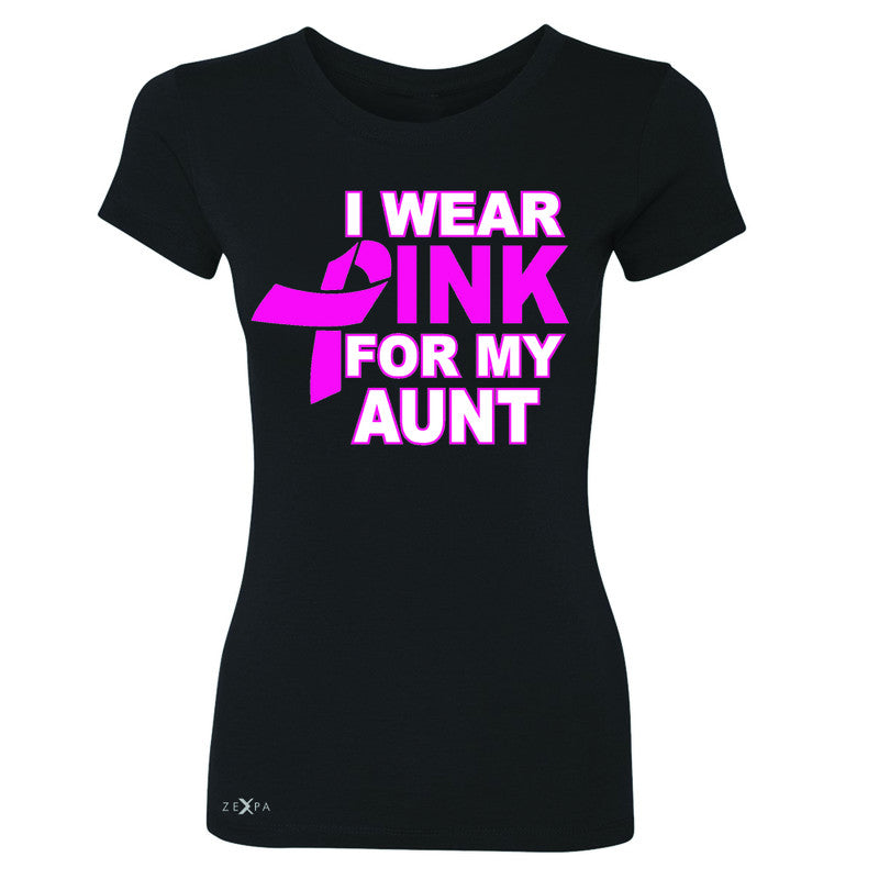 I Wear Pink For My Aunt Women's T-shirt Breast Cancer Awareness Tee - Zexpa Apparel - 1