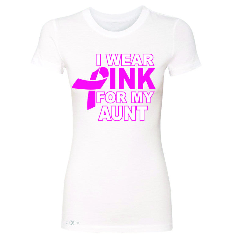 I Wear Pink For My Aunt Women's T-shirt Breast Cancer Awareness Tee - Zexpa Apparel - 5