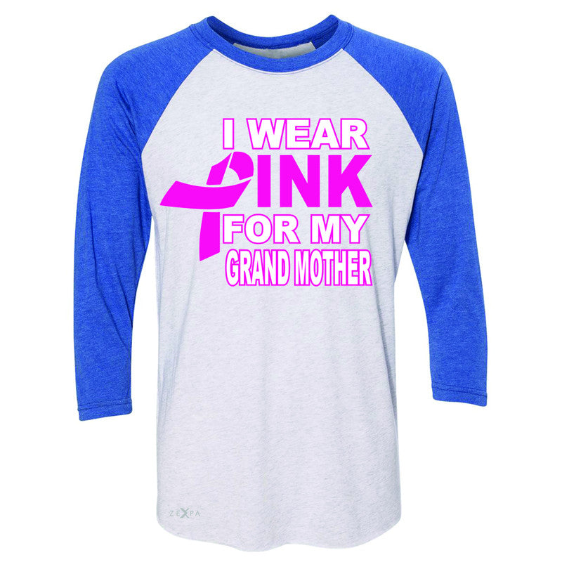 I Wear Pink For My Grand Mother 3/4 Sleevee Raglan Tee Breast Cancer Awareness Tee - Zexpa Apparel - 3