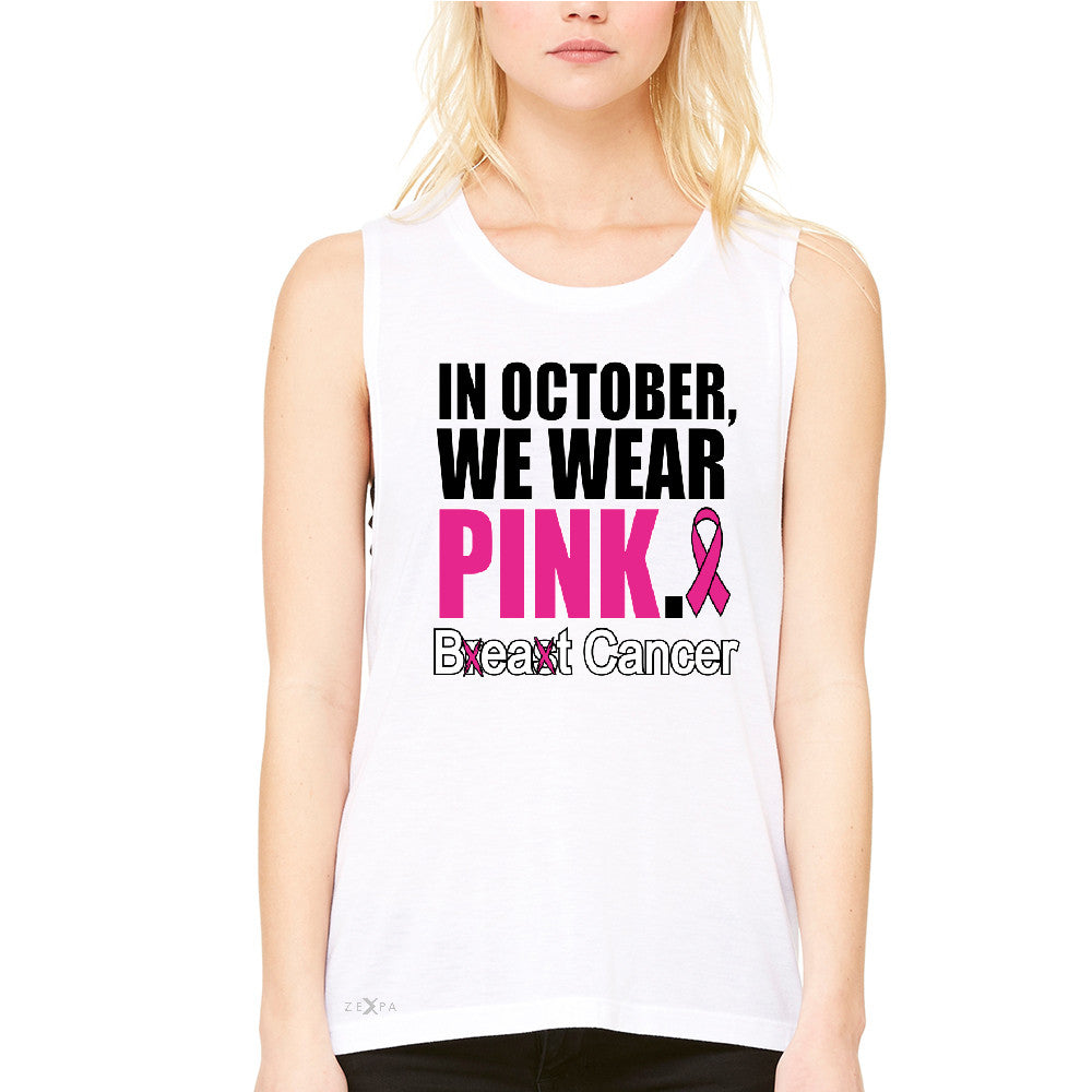 In October We Wear Pink Women's Muscle Tee Breast Beat Cancer October Tanks - Zexpa Apparel - 6