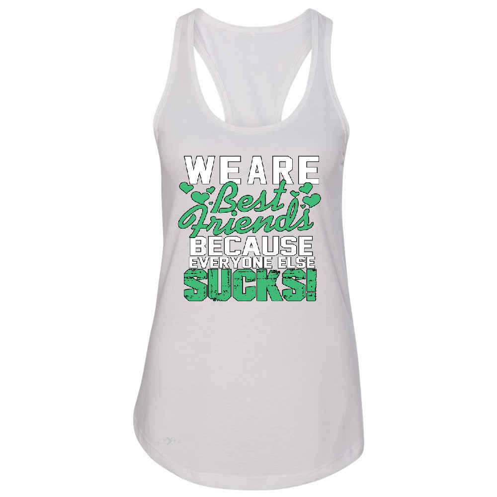 We Are Best Friends Because Everyone Else Sucks Women's Racerback   Sleeveless - Zexpa Apparel - 4