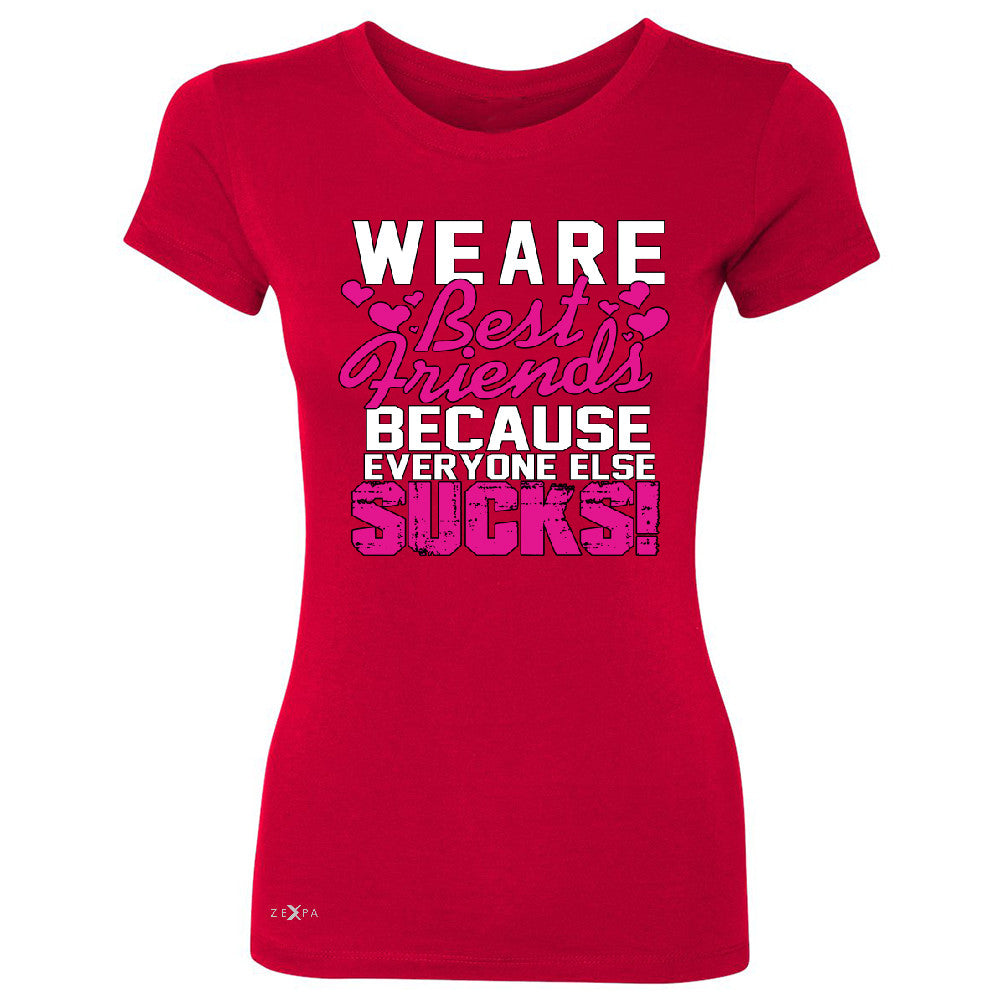 We Are Best Friends Because Everyone Else Suck Women's T-shirt   Tee - Zexpa Apparel - 4