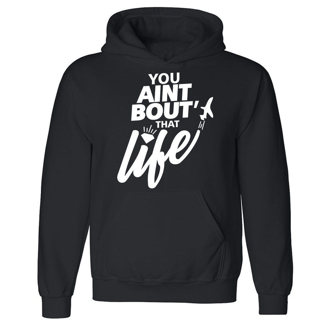 "Zexpa Apparelâ""¢ You Ain't Bout That Life Unisex Hoodie Dope Swag Funny Print Hooded Sweatshirt"