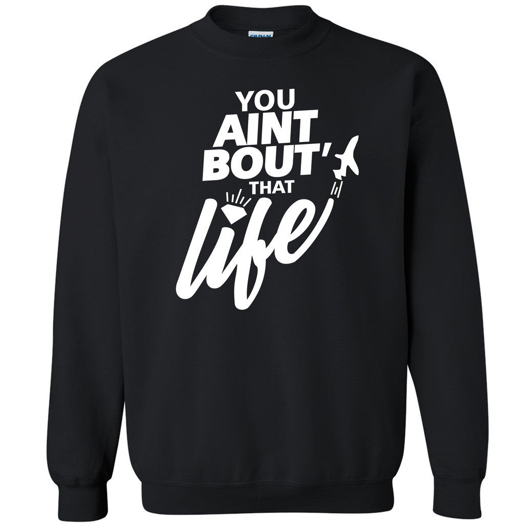You Ain't Bout That Life Unisex Crewneck Dope Swag Funny Print Sweatshirt - Zexpa Apparel