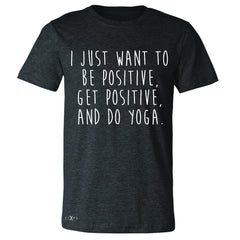 I Just Want To Be Positive Do Yoga Men's T-shirt Yoga Lover Tee - Zexpa Apparel - 2