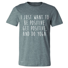 I Just Want To Be Positive Do Yoga Men's T-shirt Yoga Lover Tee - Zexpa Apparel
