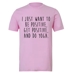 I Just Want To Be Positive Do Yoga Men's T-shirt Yoga Lover Tee - Zexpa Apparel - 4