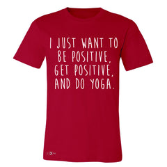 I Just Want To Be Positive Do Yoga Men's T-shirt Yoga Lover Tee - Zexpa Apparel - 5