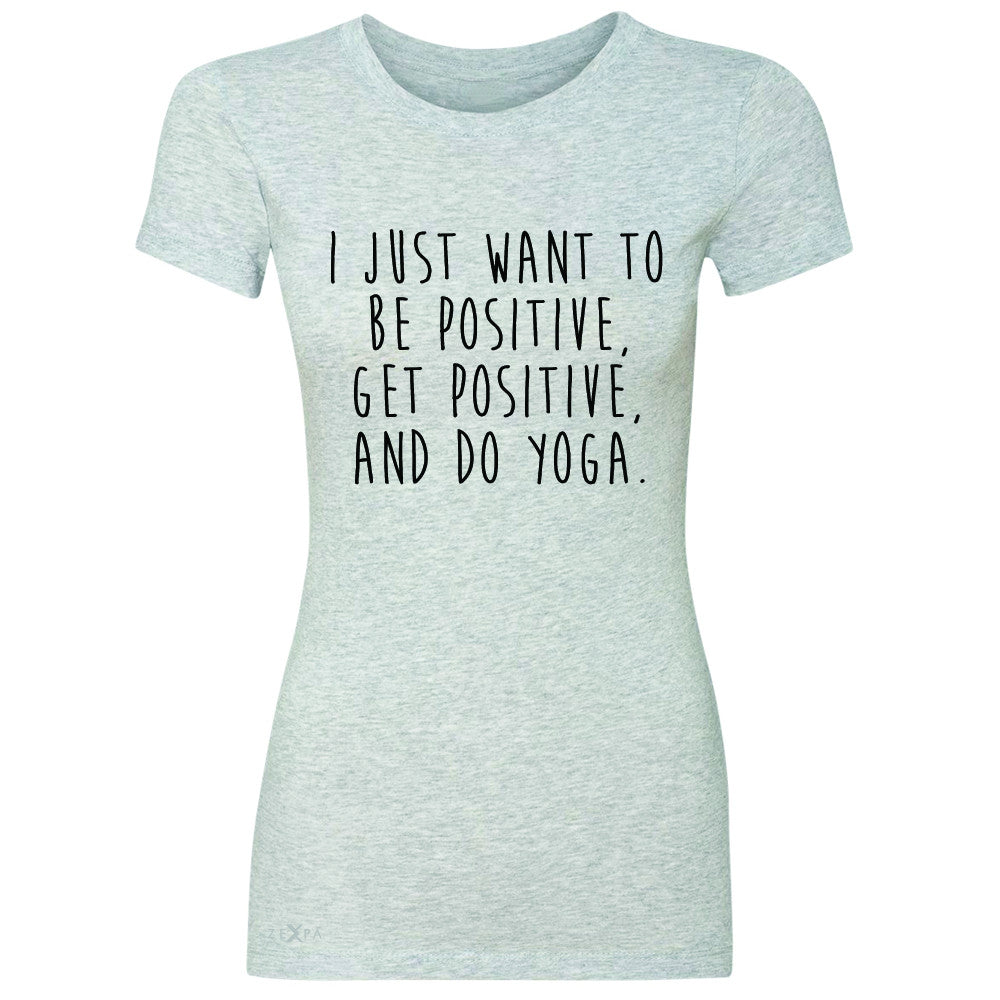 I Just Want To Be Positive Do Yoga Women's T-shirt Yoga Lover Tee - Zexpa Apparel - 2