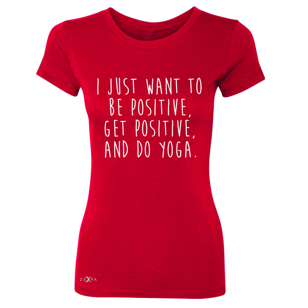 I Just Want To Be Positive Do Yoga Women's T-shirt Yoga Lover Tee - Zexpa Apparel - 4