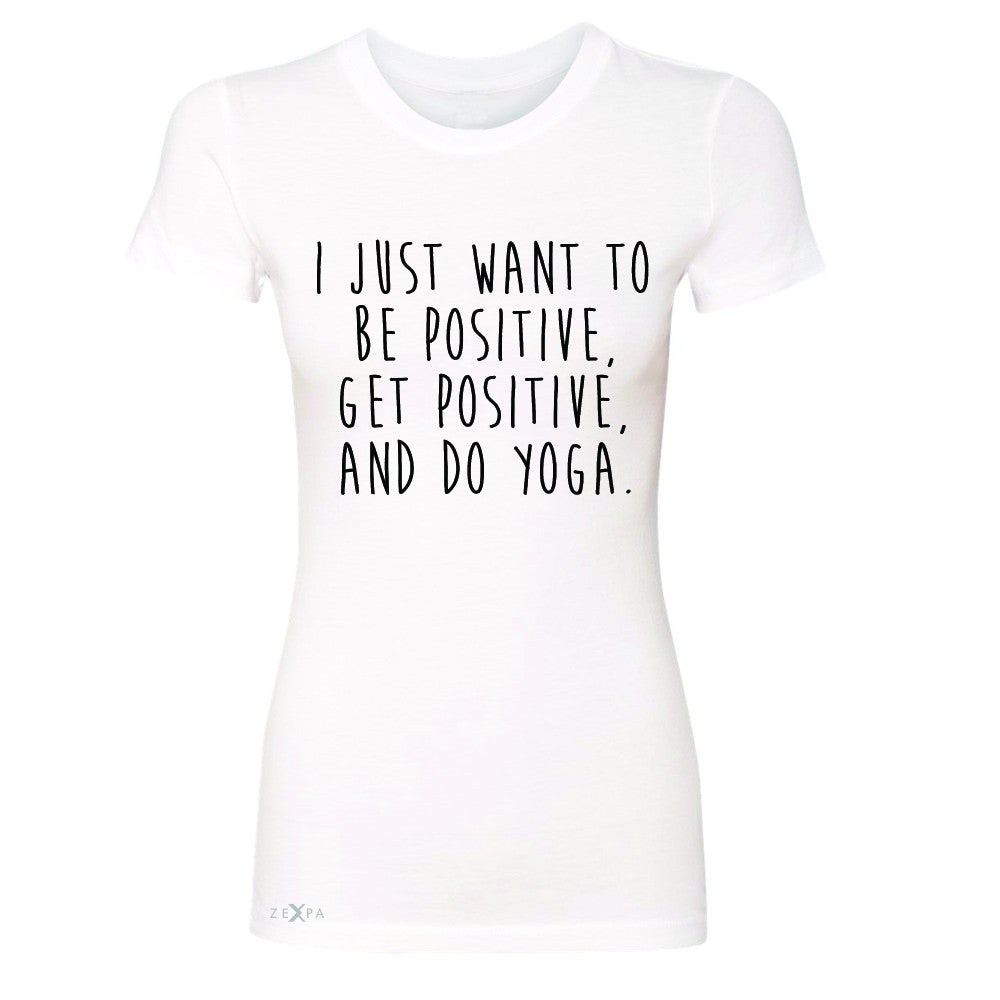 I Just Want To Be Positive Do Yoga Women's T-shirt Yoga Lover Tee - Zexpa Apparel - 5