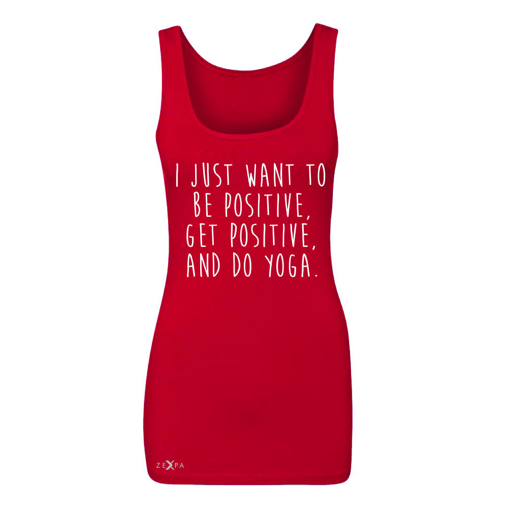 I Just Want To Be Positive Do Yoga Women's Tank Top Yoga Lover Sleeveless - Zexpa Apparel - 3