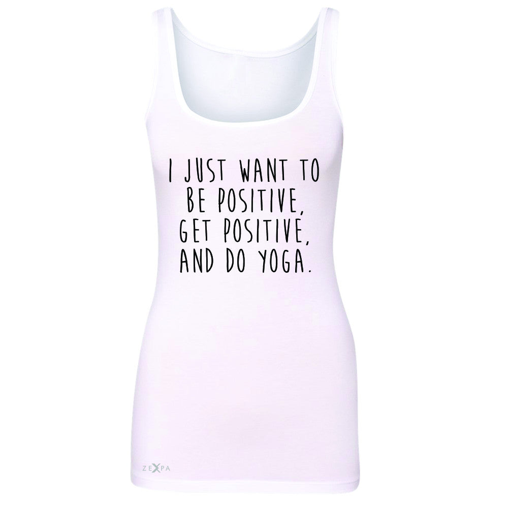 I Just Want To Be Positive Do Yoga Women's Tank Top Yoga Lover Sleeveless - Zexpa Apparel - 4