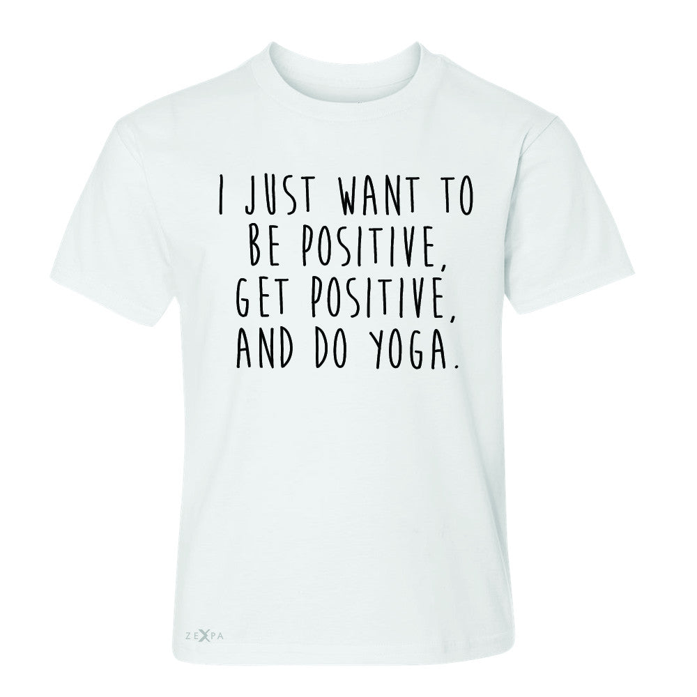 I Just Want To Be Positive Do Yoga Youth T-shirt Yoga Lover Tee - Zexpa Apparel