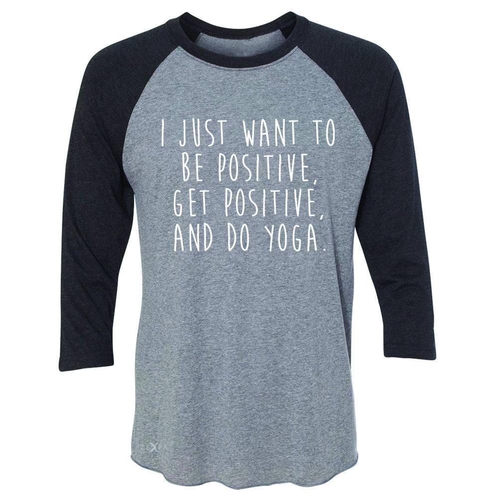 I Just Want To Be Positive Do Yoga 3/4 Sleevee Raglan Tee Yoga Lover Tee - Zexpa Apparel - 1