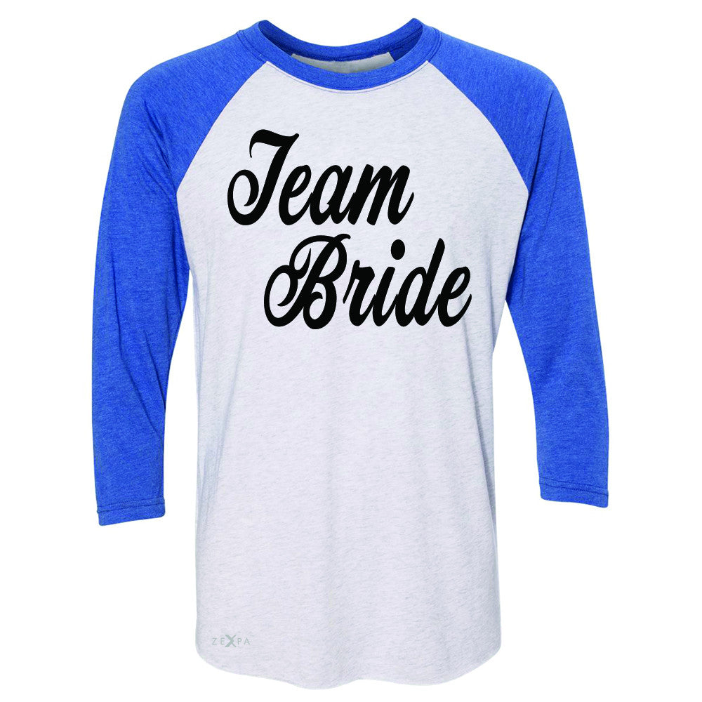 Team Bride - Friends and Family of Bride 3/4 Sleevee Raglan Tee Wedding Tee - Zexpa Apparel - 3