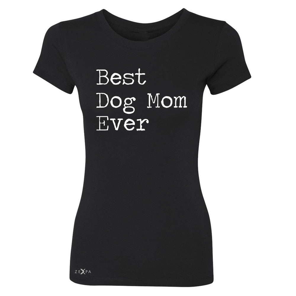 Best Dog Mom Ever - Pet Lover Women's T-shirt Mother's Day Gift Tee - Zexpa Apparel Halloween Christmas Shirts