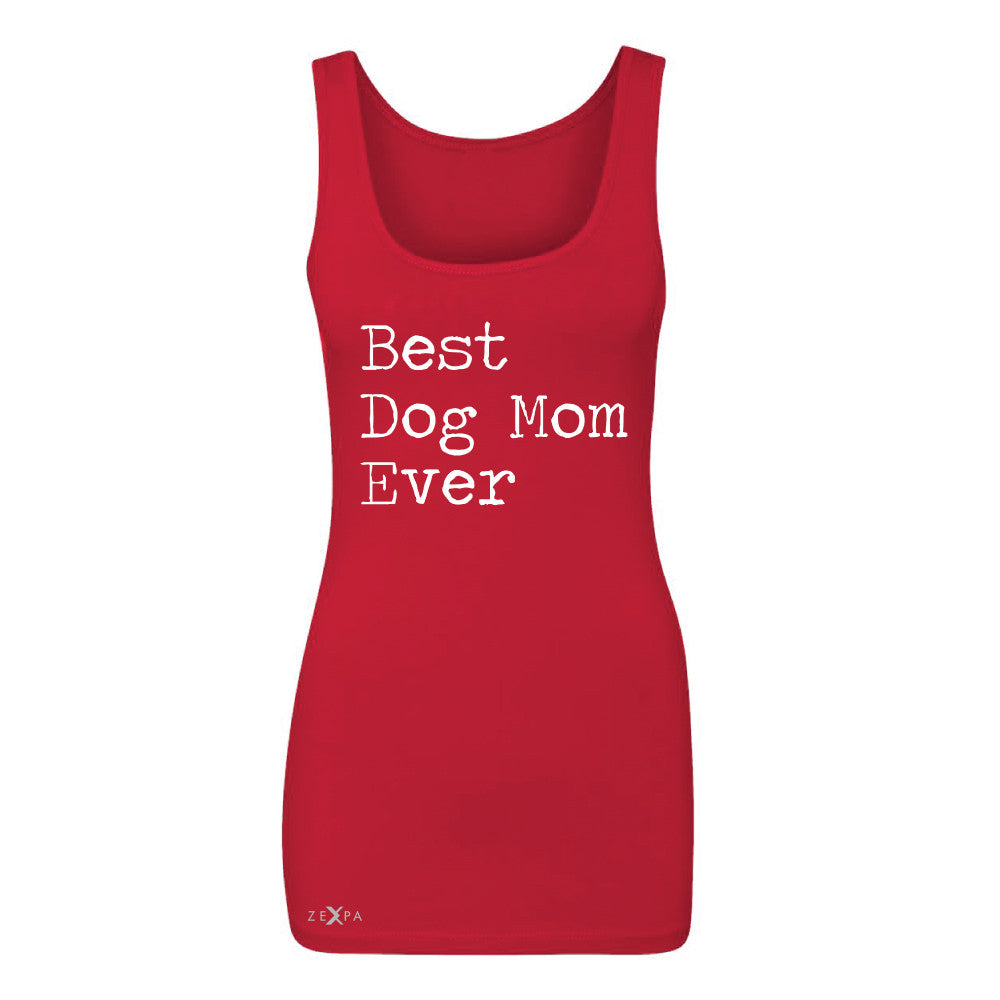 Best Dog Mom Ever - Pet Lover Women's Tank Top Mother's Day Gift Sleeveless - Zexpa Apparel Halloween Christmas Shirts
