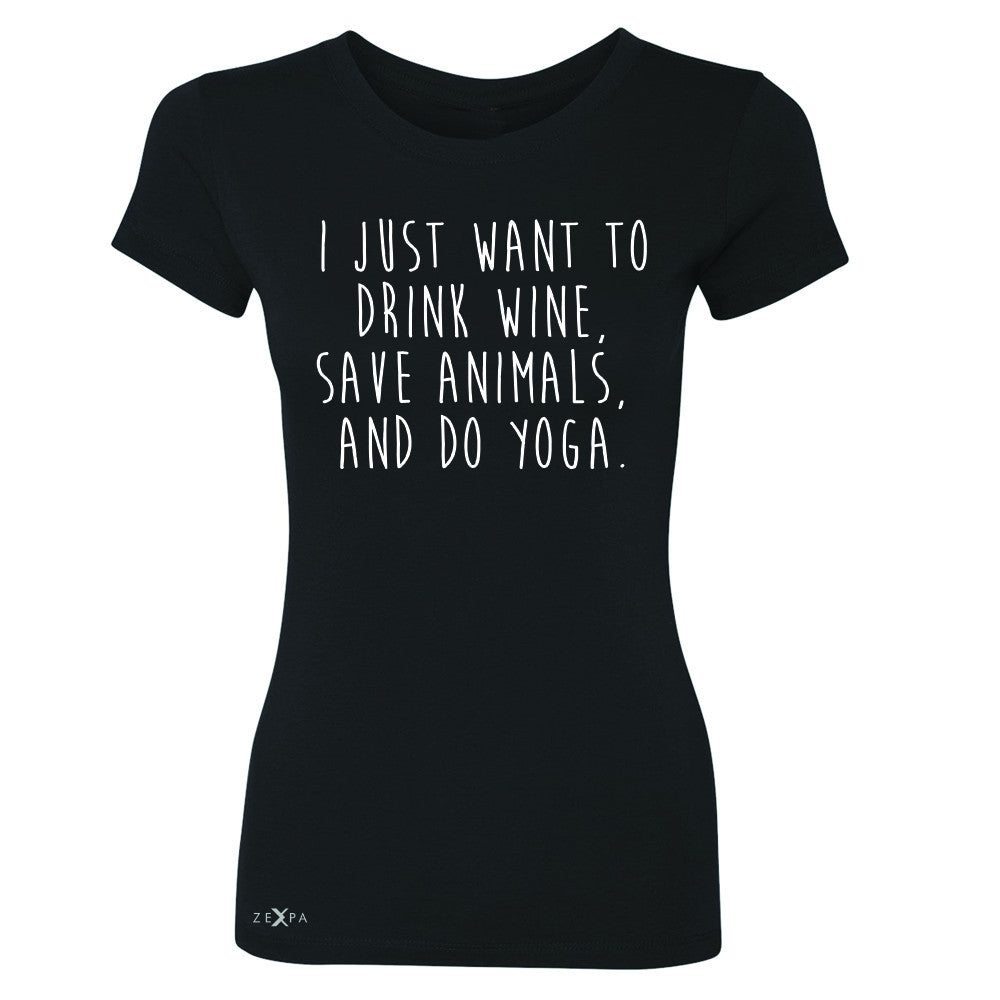 I Just Want To Drink Wine Save Animals Do Yoga Women's T-shirt   Tee - Zexpa Apparel - 1