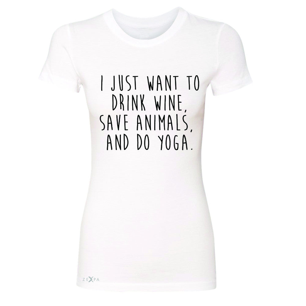I Just Want To Drink Wine Save Animals Do Yoga Women's T-shirt   Tee - Zexpa Apparel - 5