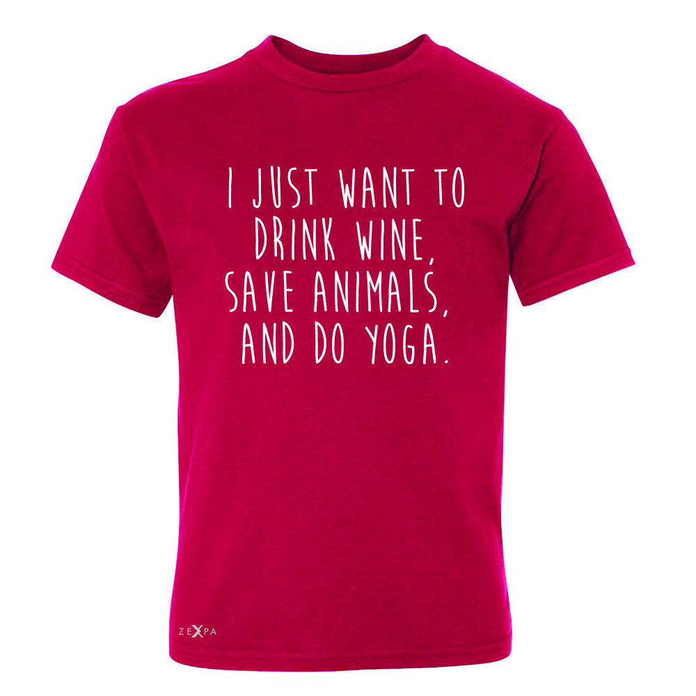I Just Want To Drink Wine Save Animals Do Yoga Youth T-shirt   Tee - Zexpa Apparel - 4