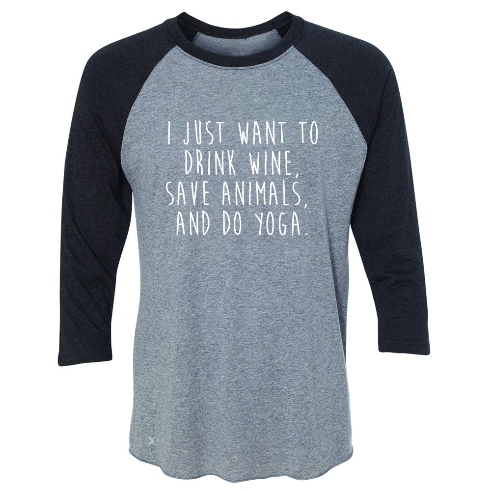 I Just Want To Drink Wine Save Animals Do Yoga 3/4 Sleevee Raglan Tee   Tee - Zexpa Apparel