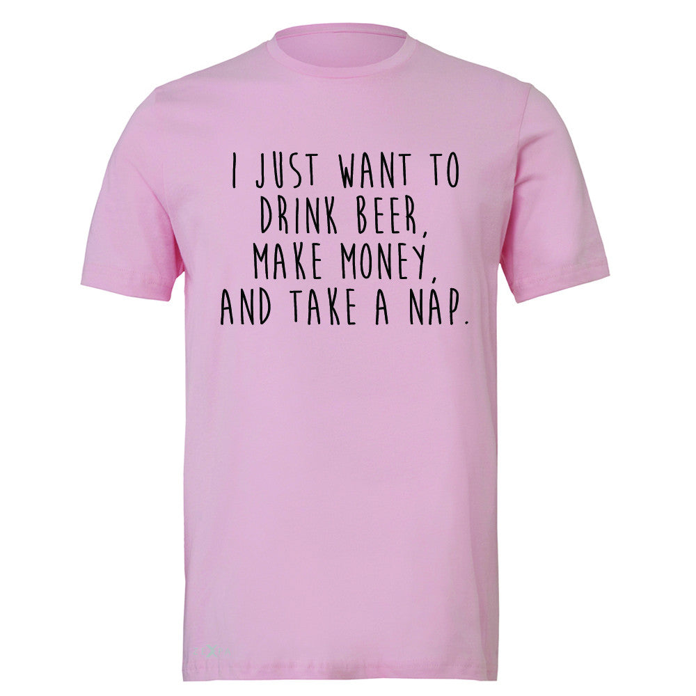 I Just Want To Beer Make Money Take A Nap Men's T-shirt   Tee - Zexpa Apparel - 4