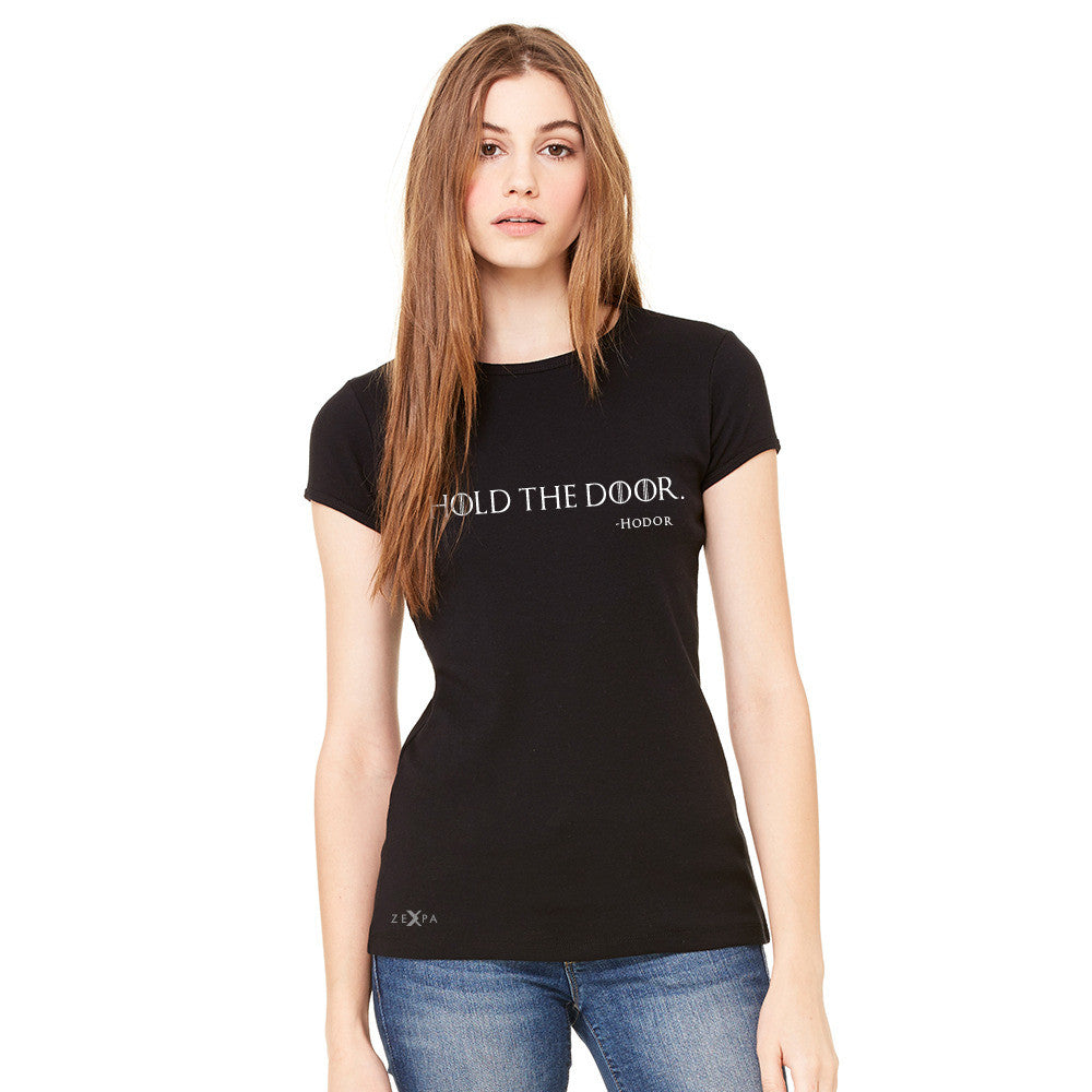 Hold The Door, Hodor  Women's T-shirt GOT Tee - zexpaapparel - 1