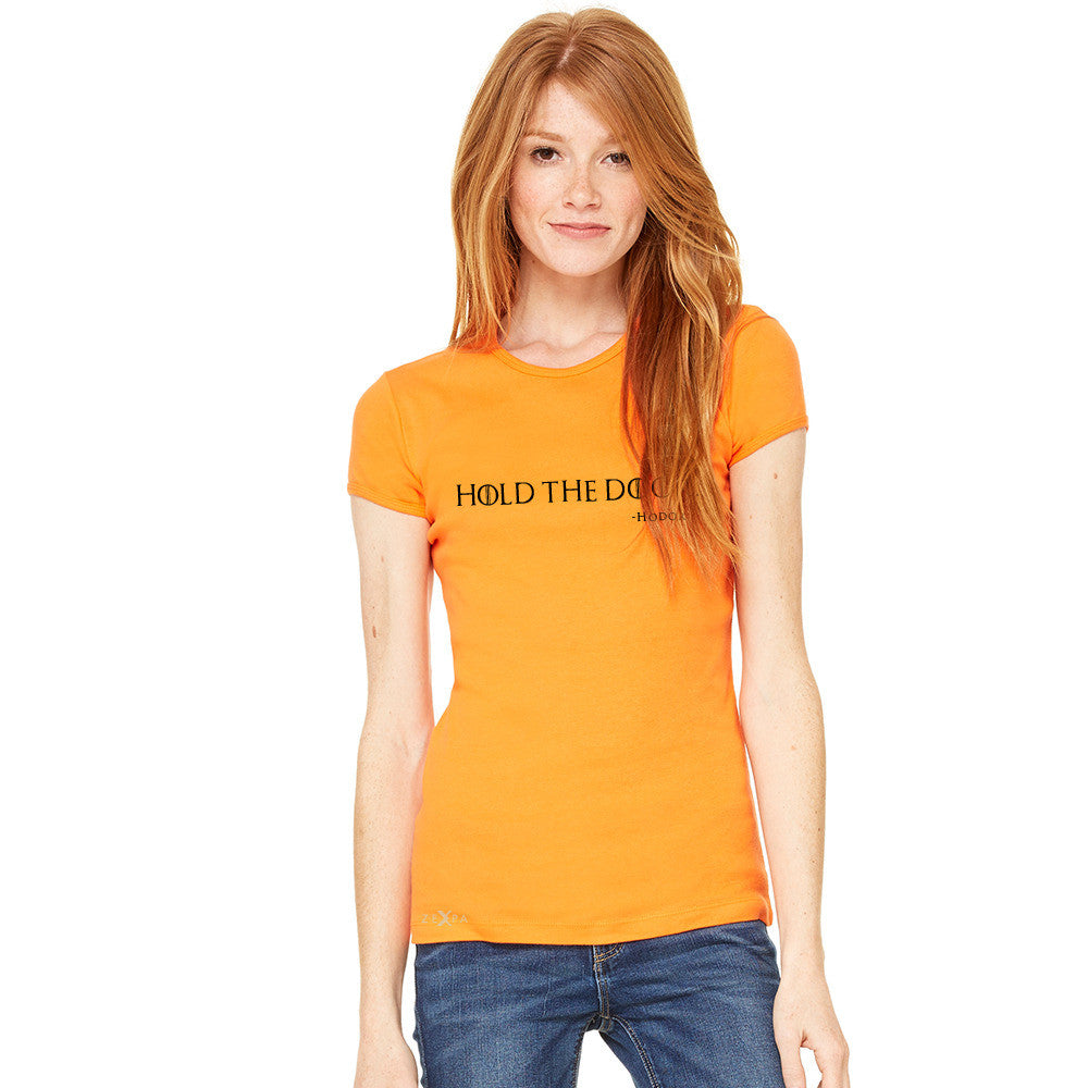 Hold The Door, Hodor  Women's T-shirt GOT Tee - zexpaapparel - 6