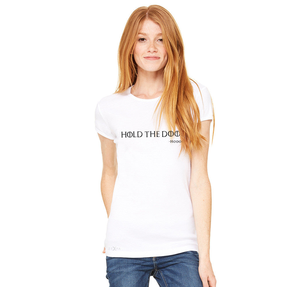 Hold The Door, Hodor  Women's T-shirt GOT Tee - zexpaapparel - 10