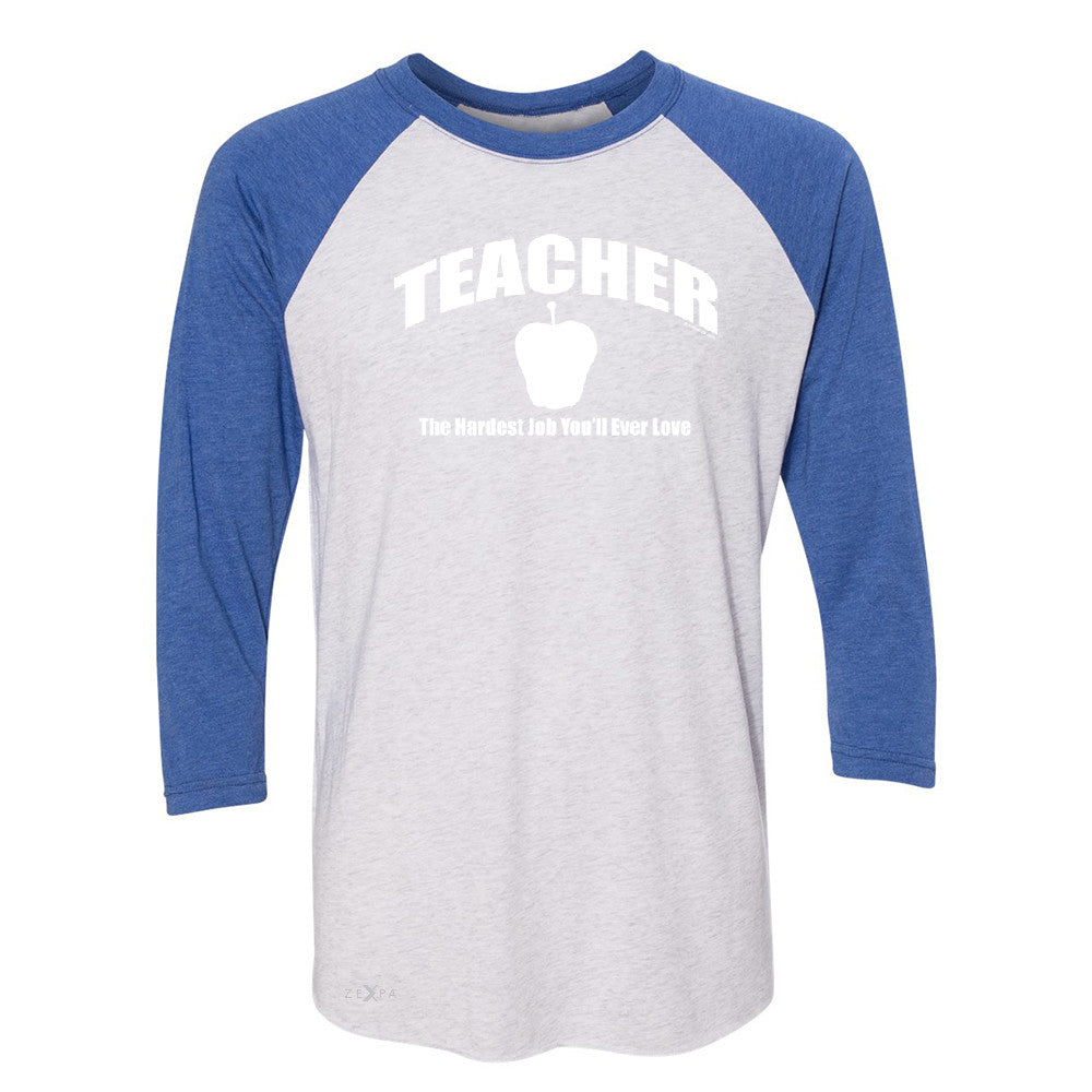 Teacher 3/4 Sleevee Raglan Tee The Hardest Job You Will Ever Love Tee - Zexpa Apparel - 3