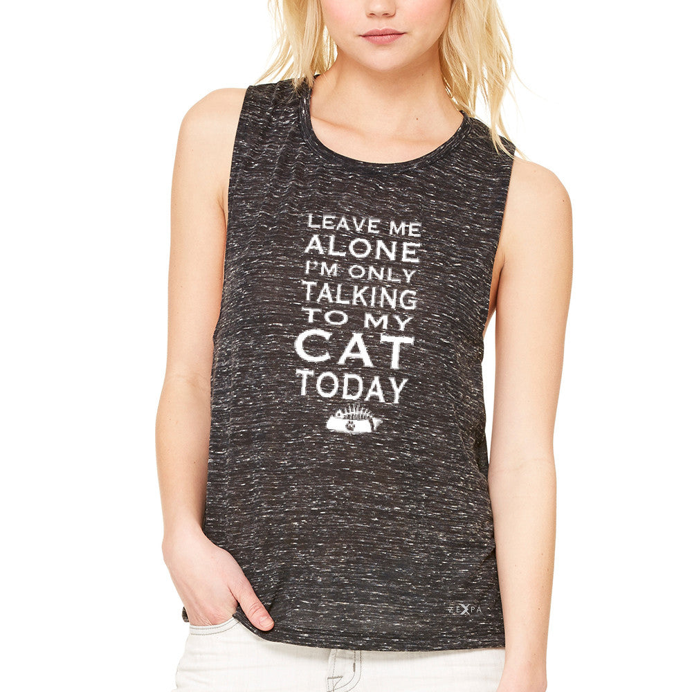 Leave Me Alone I'm Talking To My Cat Today Women's Muscle Tee Pet Tanks - Zexpa Apparel - 3