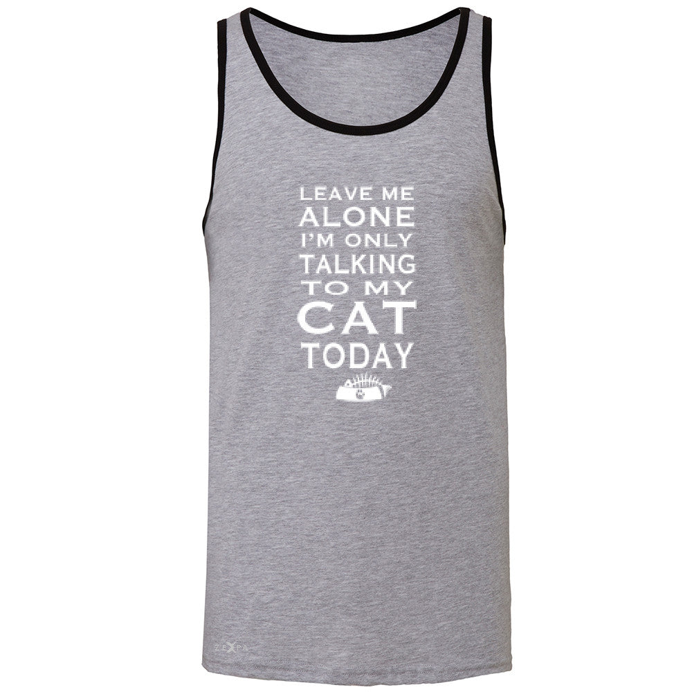 Leave Me Alone I'm Talking To My Cat Today Men's Jersey Tank Pet Sleeveless - Zexpa Apparel - 2