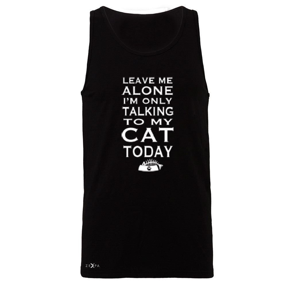 Leave Me Alone I'm Talking To My Cat Today Men's Jersey Tank Pet Sleeveless - Zexpa Apparel - 1
