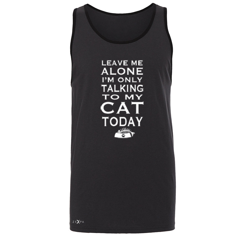 Leave Me Alone I'm Talking To My Cat Today Men's Jersey Tank Pet Sleeveless - Zexpa Apparel - 3