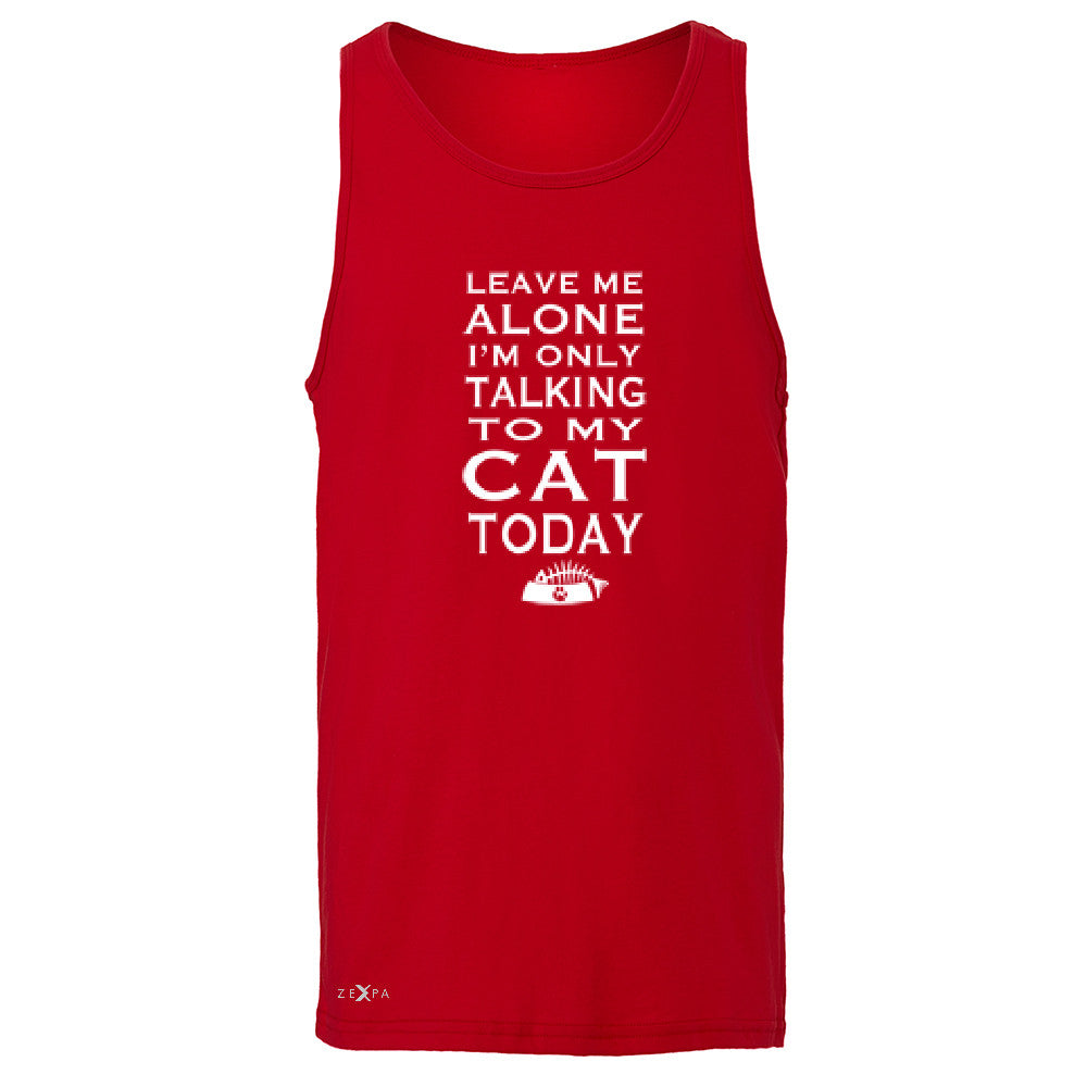 Leave Me Alone I'm Talking To My Cat Today Men's Jersey Tank Pet Sleeveless - Zexpa Apparel - 4