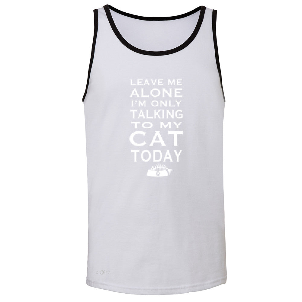 Leave Me Alone I'm Talking To My Cat Today Men's Jersey Tank Pet Sleeveless - Zexpa Apparel - 5
