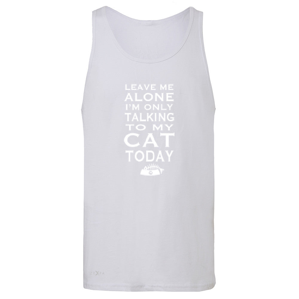 Leave Me Alone I'm Talking To My Cat Today Men's Jersey Tank Pet Sleeveless - Zexpa Apparel - 6