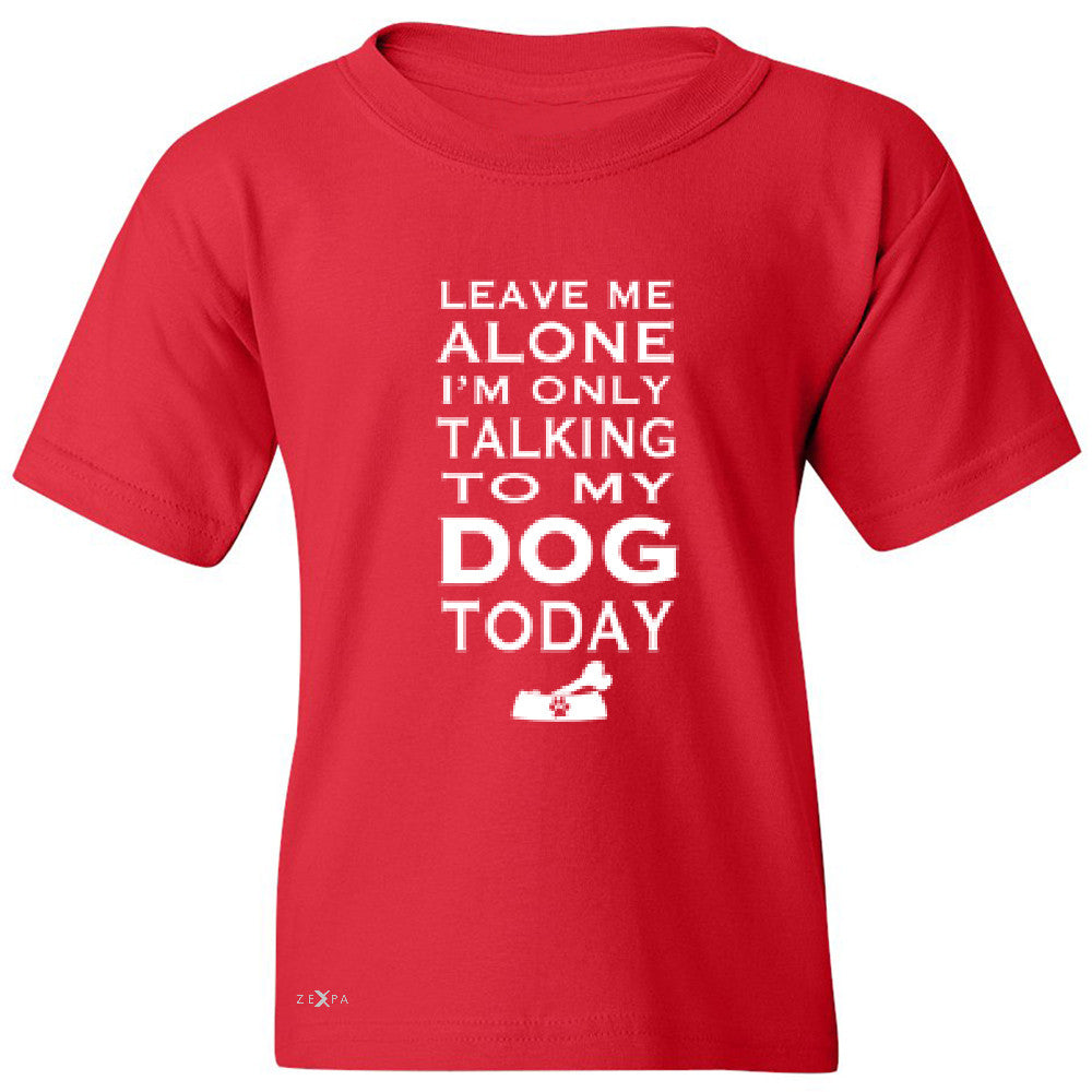 Leave Me Alone I'm Talking To My Dog Today Youth T-shirt Pet Tee - Zexpa Apparel - 4