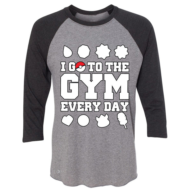 I Go To The Gym Every Day 3/4 Sleevee Raglan Tee Poke Shirt Fan Tee - Zexpa Apparel - 1